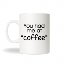 You Had Me at Coffee , Personalized Coffee Mug, Personalized Tea Mug, Personalized Cup